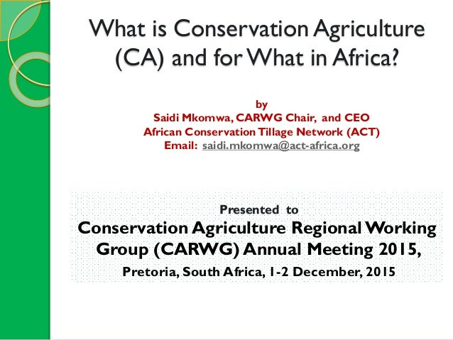 What is Conservation Agriculture (CA) and for What in Africa? by Saidi Mkomwa, CARWG Chair, and CEO African ConservationTi...