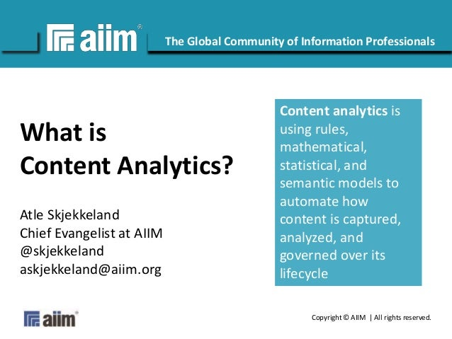 Copyright © AIIM | All rights reserved. #AIIM The Global Community of Information Professionals What is Content Analytics?...