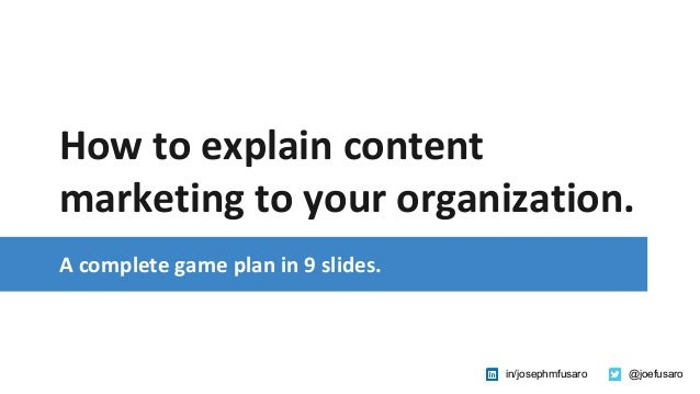 @joefusaroin/josephmfusaro How to explain content marketing to your organization. A complete game plan in 9 slides.