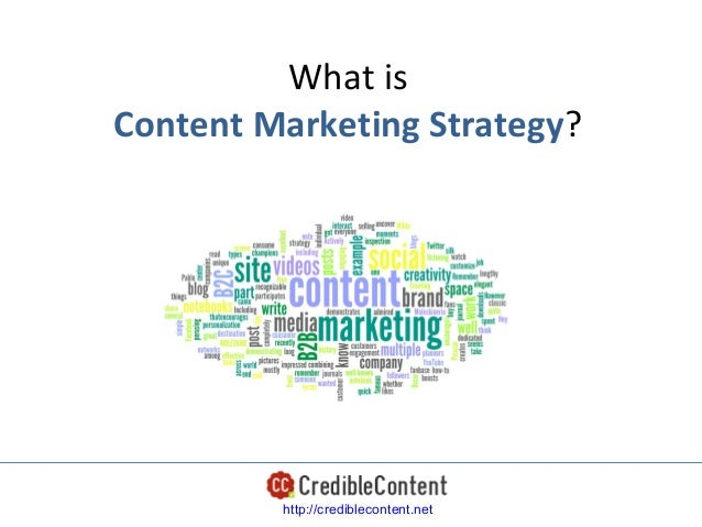 What isContent Marketing Strategy?         http://crediblecontent.net
