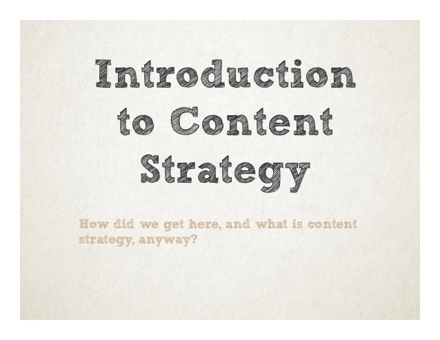 Introduction to Content Strategy How did we get here, and what is content strategy, anyway?