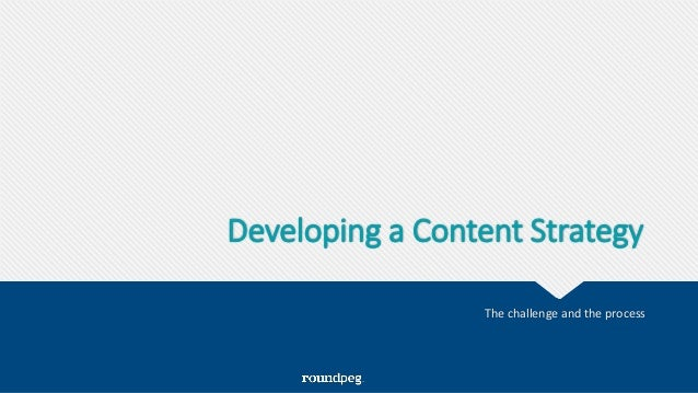 Developing a Content Strategy The challenge and the process