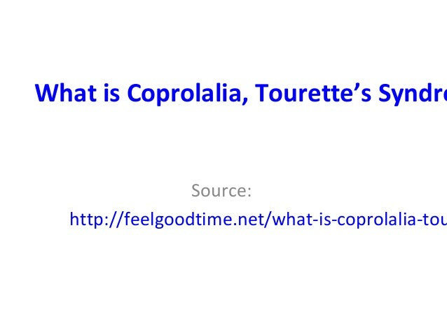 What is Coprolalia, Tourette's Syndro Source: http://feelgoodtime.net/what-is-coprolalia-tou