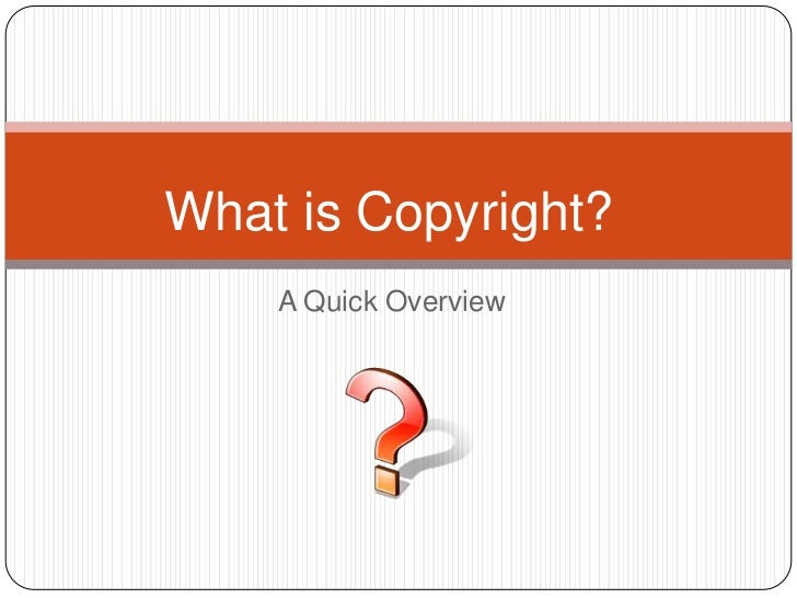 What is Copyright?    A Quick Overview