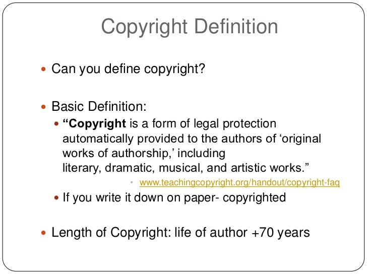 """Copyright Definition Can you define copyright? Basic Definition:   """"Copyright is a form of legal protection   automatic..."""