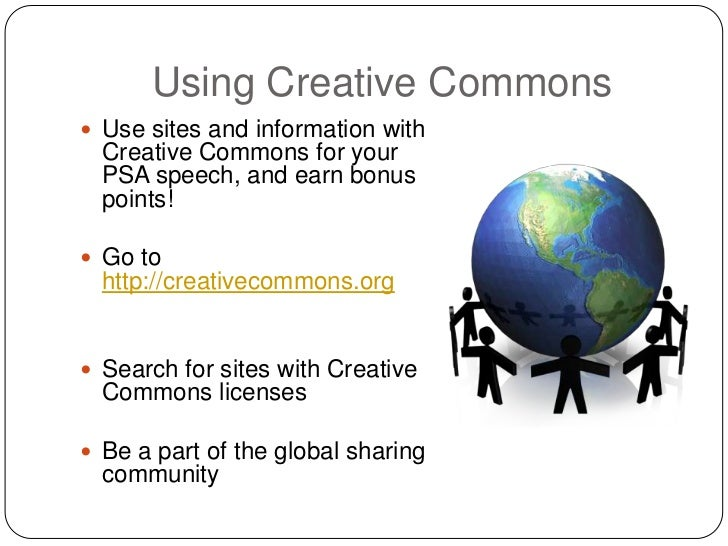 Using Creative Commons Use sites and information with  Creative Commons for your  PSA speech, and earn bonus  points! Go...