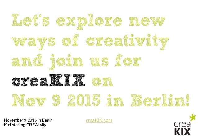 creaKIX.comNovember 9 2015 in Berlin Kickstarting CREAtivity Let's explore new ways of creativity and join us for crea...