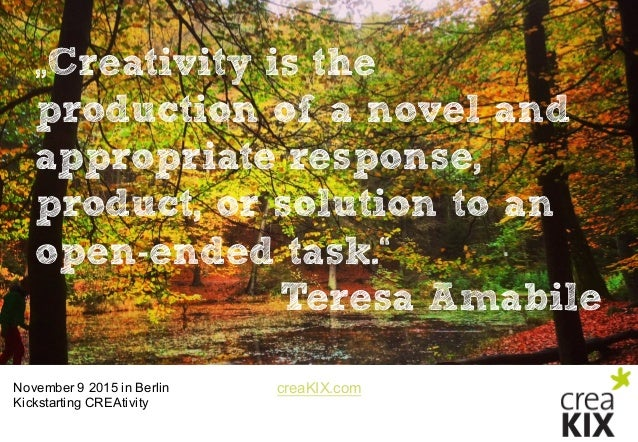 """creaKIX.comNovember 9 2015 in Berlin Kickstarting CREAtivity """"Creativity is the production of a novel and appropriate ..."""