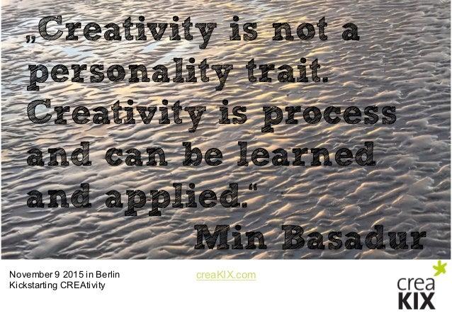 "creaKIX.comNovember 9 2015 in Berlin Kickstarting CREAtivity ""Creativity is not a personality trait. Creativity is pro..."