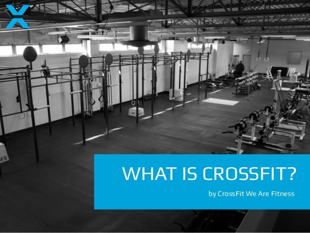 WHAT IS CROSSFIT?        by CrossFit We Are Fitness