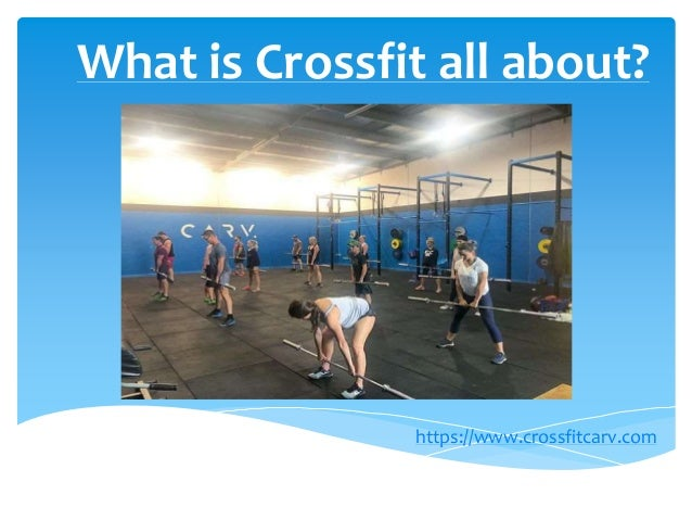 What Is Crossfit All About Https Www Crossfitcarv Com