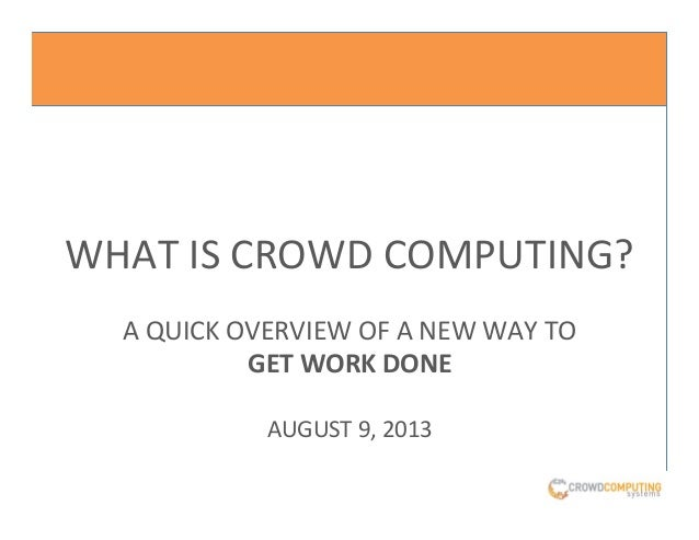 WHAT  IS  CROWD  COMPUTING?      A  QUICK  OVERVIEW  OF  A  NEW  WAY  TO     GET  WOR...