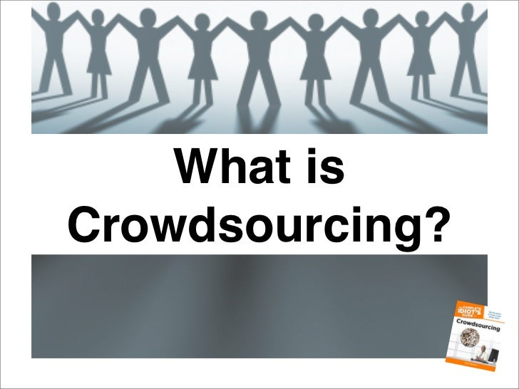 What isCrowdsourcing?