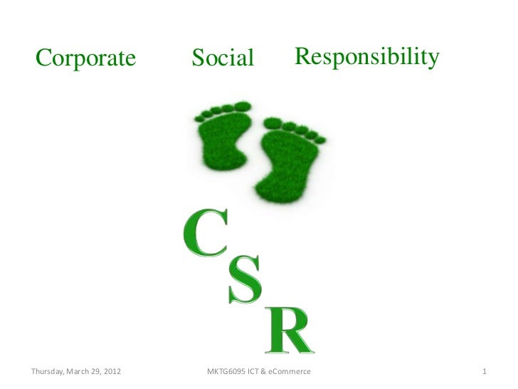 Corporate                 Social               ResponsibilityThursday, March 29, 2012    MKTG6095 ICT & eCommerce         ...