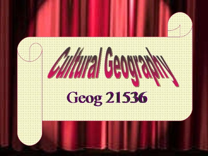 Geog 21536 Cultural Geography