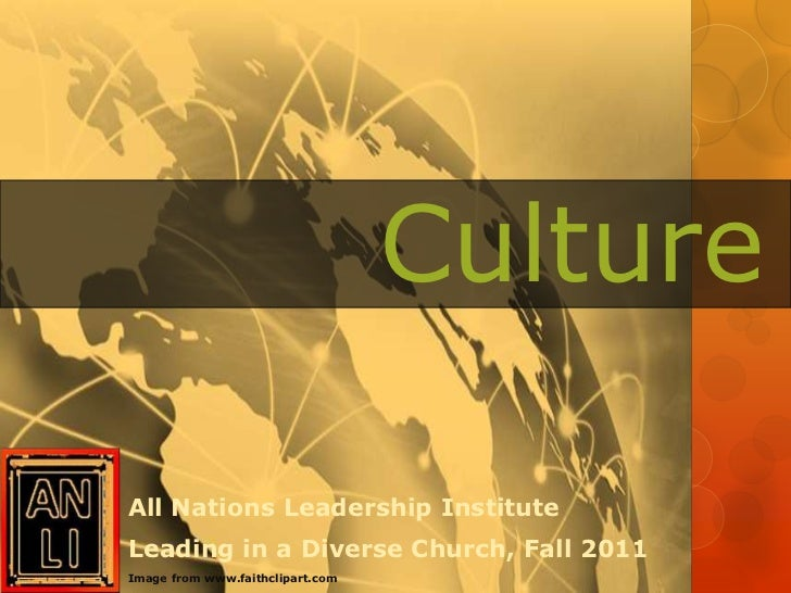 CultureAll Nations Leadership InstituteLeading in a Diverse Church, Fall 2011Image from www.faithclipart.com