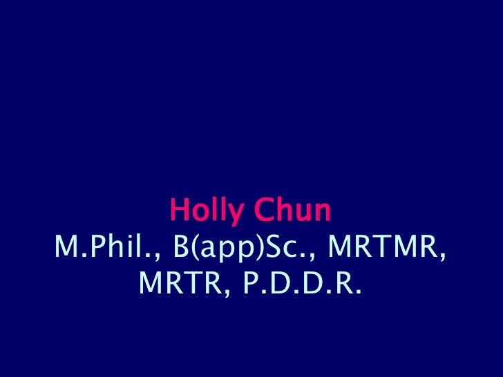 Holly Chun M.Phil., B(app)Sc., MRTMR,      MRTR, P.D.D.R.