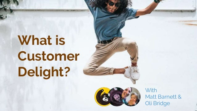 What is Customer Delight? With Matt Barnett & Oli Bridge