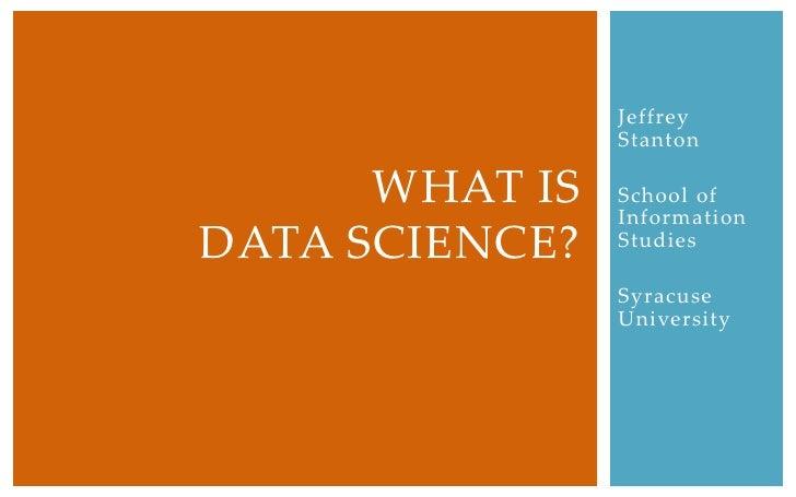 Jeffrey Stanton<br />School of Information Studies<br />Syracuse University<br />What is Data Science?<br />