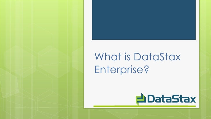 What is DataStaxEnterprise?