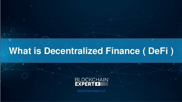 What is Decentralized Finance ( DeFi ) blockchainexpert.uk
