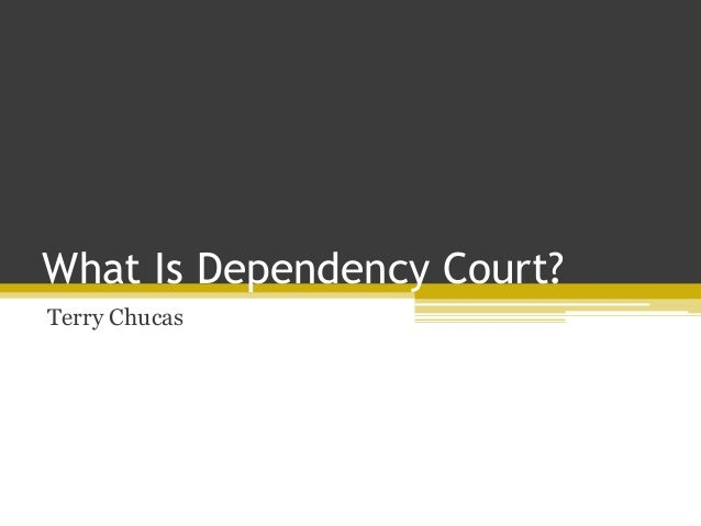 What Is Dependency Court? Terry Chucas