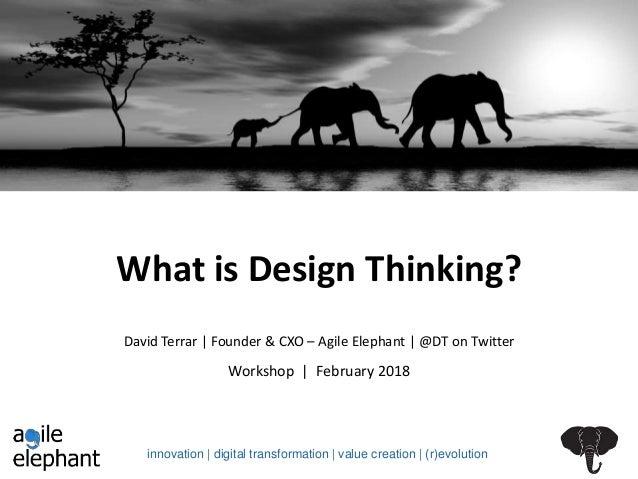 innovation | digital transformation | value creation | (r)evolution What is Design Thinking? Workshop | February 2018 Davi...