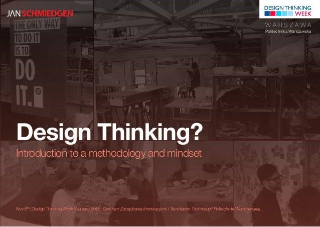 Design Thinking? Introduction to a methodology and mindset Nov 6th, Design Thinking Week Warsaw 2015, Centrum Zarządzania ...