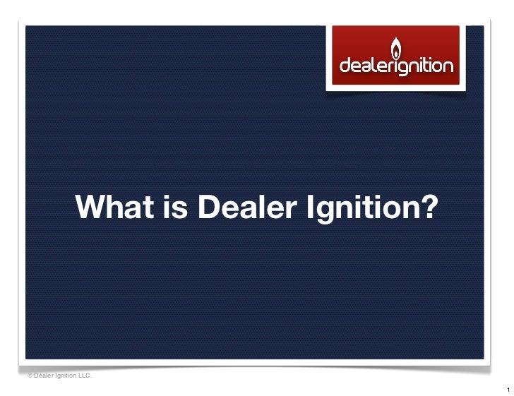 What is Dealer Ignition?© Dealer Ignition LLC.                                           1