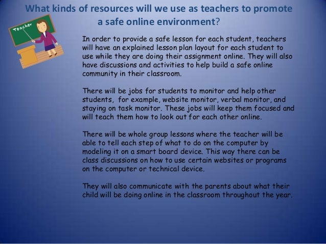 What kinds of resources will we use as teachers to promote a safe online environment? In order to provide a safe lesson fo...