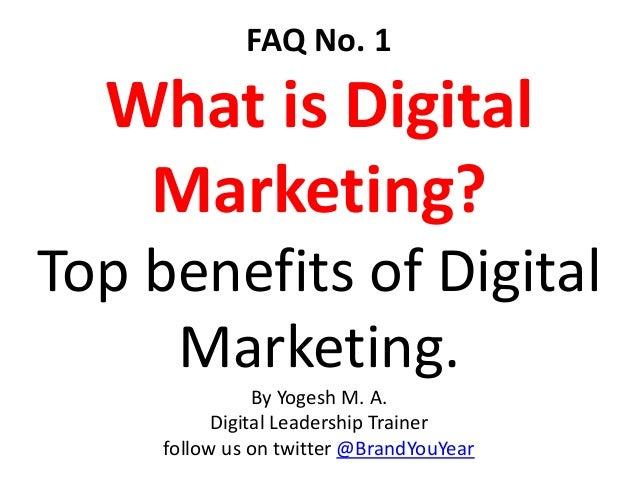 FAQ No. 1 What is Digital Marketing? Top benefits of Digital Marketing. By Yogesh M. A. Digital Leadership Trainer follow ...