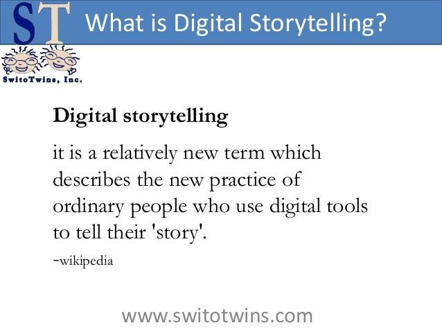 What is Digital Storytelling?Digital storytellingit is a relatively new term whichdescribes the new practice ofordinary pe...