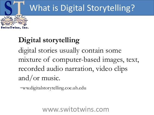 What is Digital Storytelling?Digital storytellingdigital stories usually contain somemixture of computer-based images, tex...
