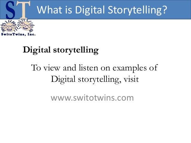 What is Digital Storytelling?Digital storytelling  To view and listen on examples of       Digital storytelling, visit    ...