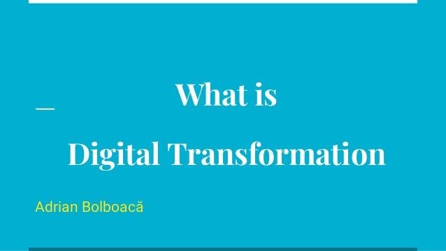 What is Digital Transformation Adrian Bolboacă
