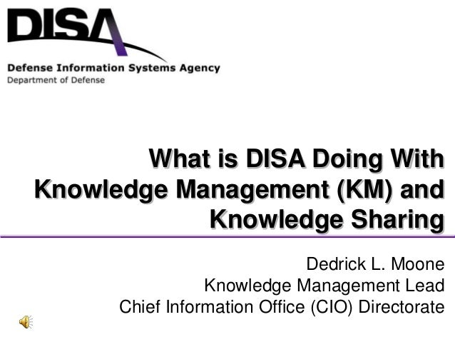 Defense Information Systems Agency Dedrick L. Moone Knowledge Management Lead Chief Information Office (CIO) Directorate W...