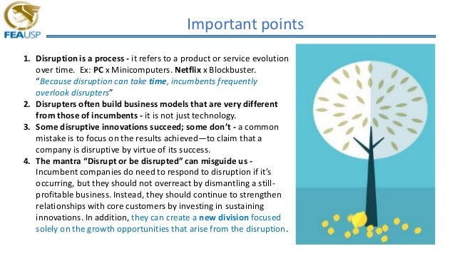 Important points 1. Disruption is a process - it refers to a product or service evolution over time. Ex: PC x Minicomputer...