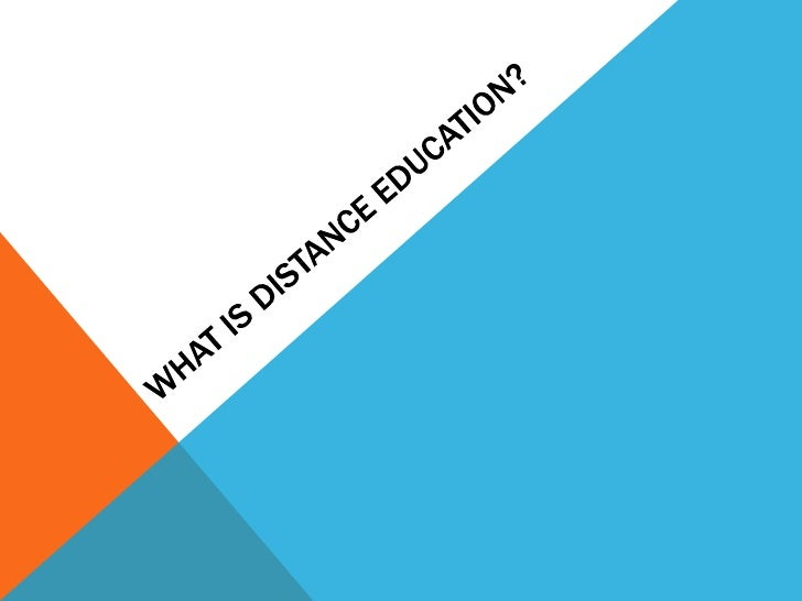 DEFINITION OF DISTANCE EDUCATION           Distance education aims to deliver a quality university           education to ...