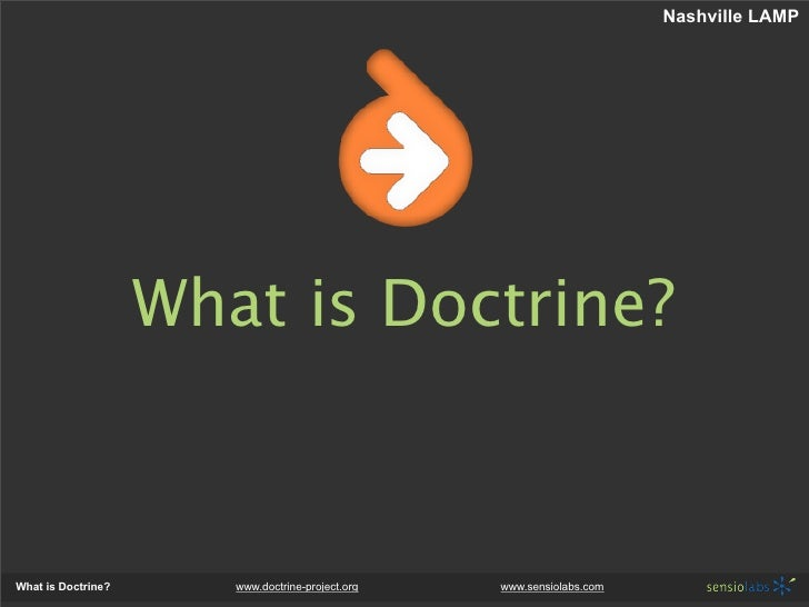 Nashville LAMP                         What is Doctrine?    What is Doctrine?      www.doctrine-project.org   www.sensiola...