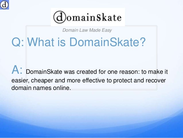 Q: What is DomainSkate?Domain Law Made EasyA: DomainSkate was created for one reason: to make iteasier, cheaper and more e...