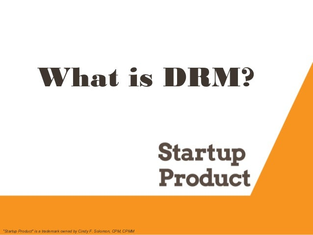 """What is DRM? """"Startup Product"""" is a trademark owned by Cindy F. Solomon, CPM, CPMM"""