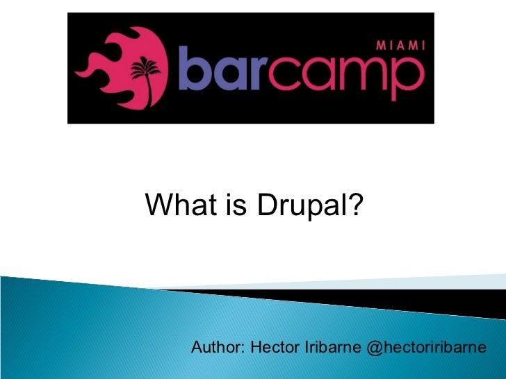 What is Drupal?   Author: Hector Iribarne @hectoriribarne
