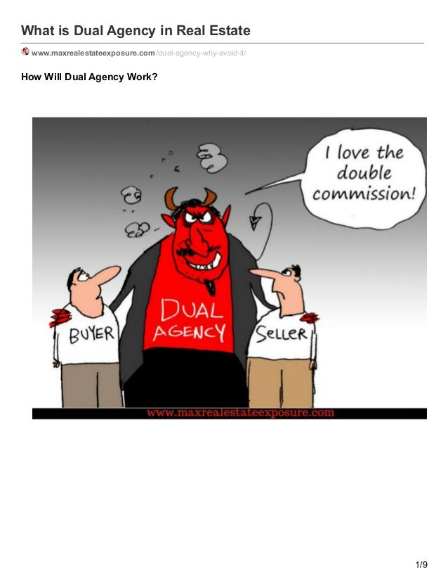 What is Dual Agency in Real Estate www.maxrealestateexposure.com /dual-agency-why-avoid-it/ How Will Dual Agency Work? 1/9
