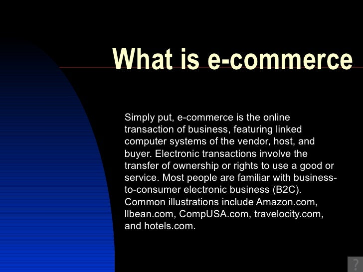 What is e-commerce Simply put, e-commerce is the online transaction of business, featuring linked computer systems of the ...