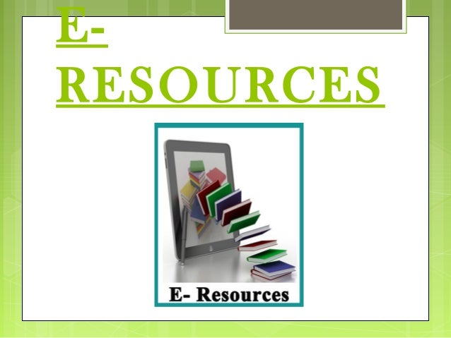 E- RESOURCES