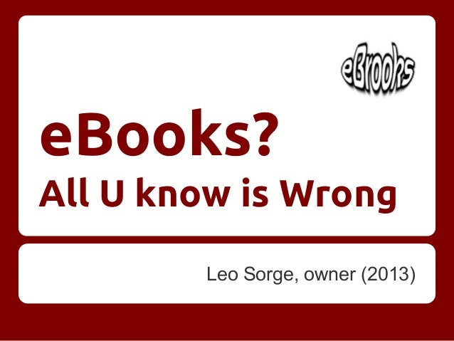 eBooks? All U know is Wrong Leo Sorge, owner (2013)