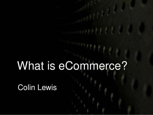 What is eCommerce?  Colin Lewis