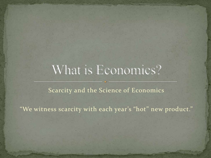 """Scarcity and the Science of Economics<br />""""We witness scarcity with each year's """"hot"""" new product.""""<br />What is Economic..."""