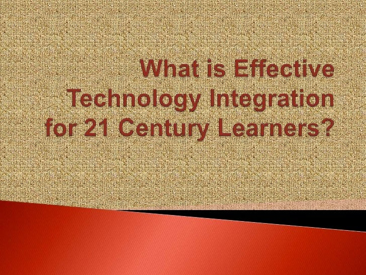 What is Effective Technology Integration for 21 Century Learners?<br />