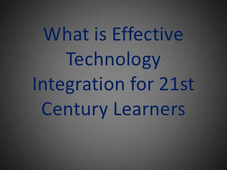 What is Effective Technology Integration for 21st Century Learners<br />